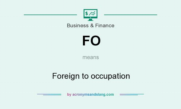 What does FO mean? It stands for Foreign to occupation