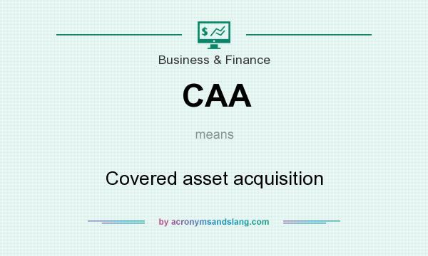 What does CAA mean? It stands for Covered asset acquisition