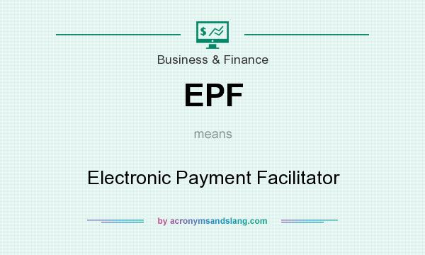 What does EPF mean? It stands for Electronic Payment Facilitator
