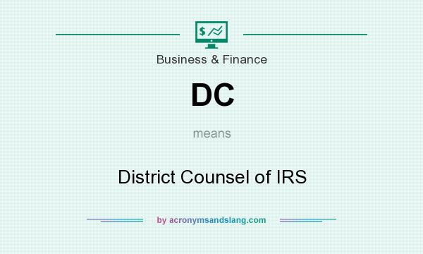 What does DC mean? It stands for District Counsel of IRS