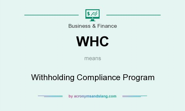 What does WHC mean? It stands for Withholding Compliance Program
