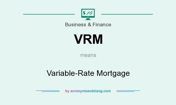 What does VRM mean? It stands for Variable-Rate Mortgage