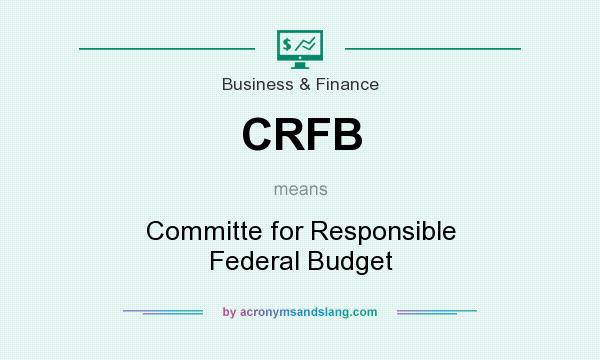 What does CRFB mean? It stands for Committe for Responsible Federal Budget