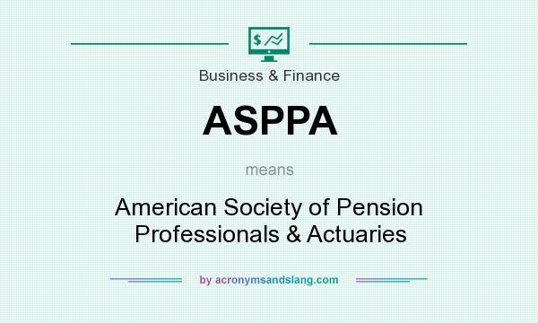 What does ASPPA mean? It stands for American Society of Pension Professionals & Actuaries