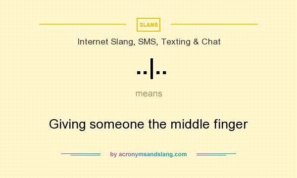 What does ..|.. mean? It stands for Giving someone the middle finger