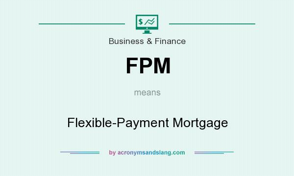 What does FPM mean? It stands for Flexible-Payment Mortgage