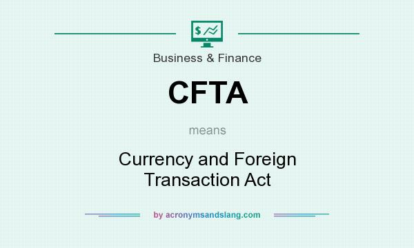 What does CFTA mean? It stands for Currency and Foreign Transaction Act