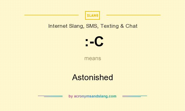 What does :-C mean? It stands for Astonished