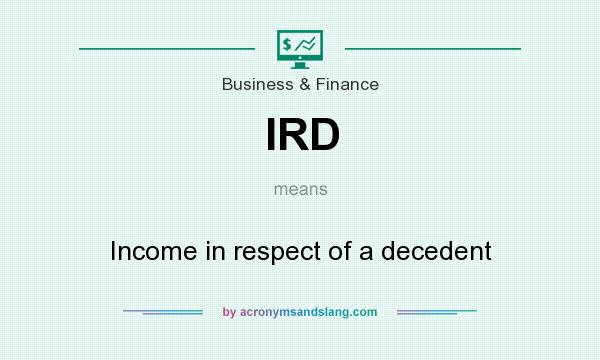 What does IRD mean? It stands for Income in respect of a decedent