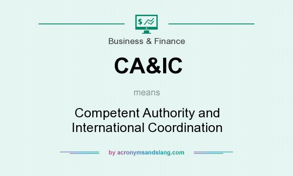 What does CA&IC mean? It stands for Competent Authority and International Coordination