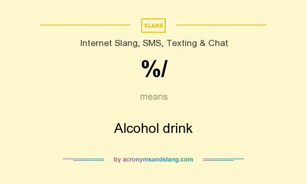 What does %/ mean? It stands for Alcohol drink