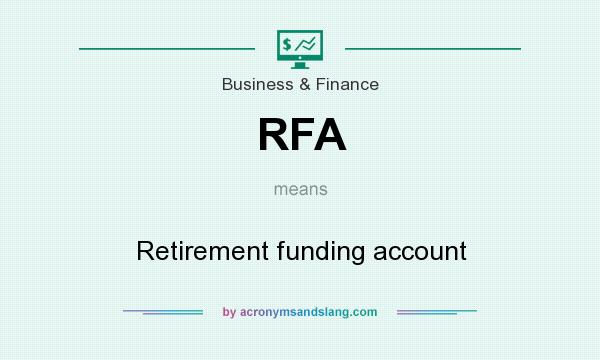 What does RFA mean? It stands for Retirement funding account