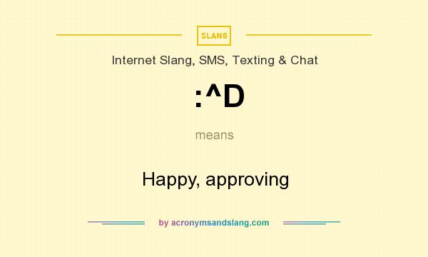 What does :^D mean? It stands for Happy, approving
