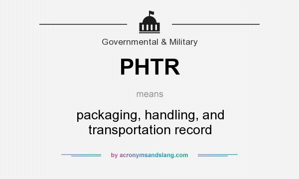 What does PHTR mean? It stands for packaging, handling, and transportation record