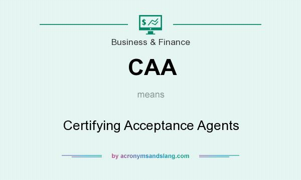 What does CAA mean? It stands for Certifying Acceptance Agents