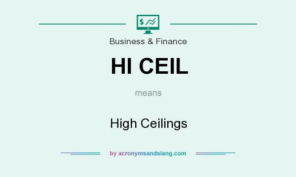What does HI CEIL mean? It stands for High Ceilings