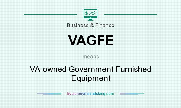 What does VAGFE mean? It stands for VA-owned Government Furnished Equipment