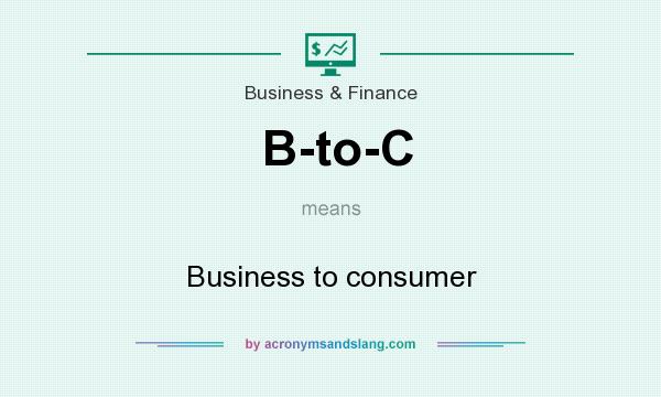 What does B-to-C mean? It stands for Business to consumer