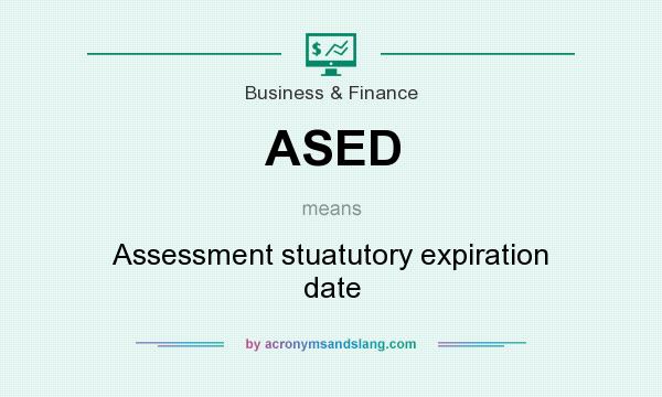 What does ASED mean? It stands for Assessment stuatutory expiration date