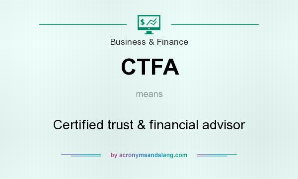 What does CTFA mean? It stands for Certified trust & financial advisor
