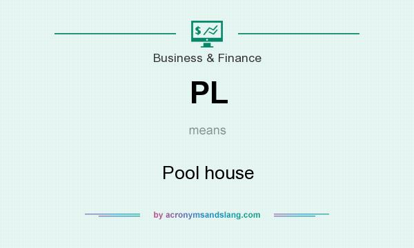 What does PL mean? It stands for Pool house