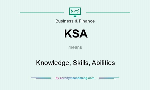 What does KSA mean? It stands for Knowledge, Skills, Abilities