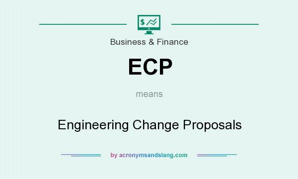 What does ECP mean? It stands for Engineering Change Proposals