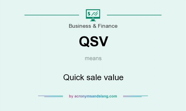 What does QSV mean? It stands for Quick sale value