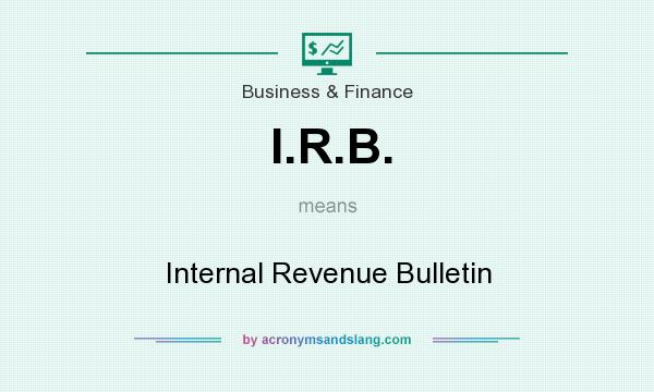 What does I.R.B. mean? It stands for Internal Revenue Bulletin