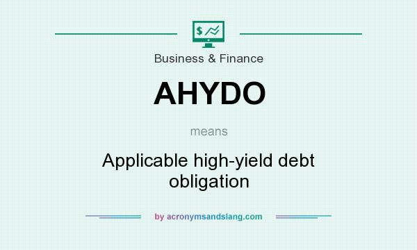 What does AHYDO mean? It stands for Applicable high-yield debt obligation