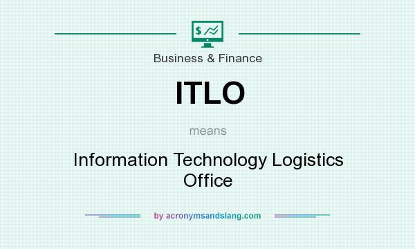 What does ITLO mean? It stands for Information Technology Logistics Office