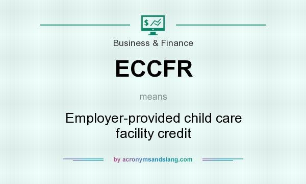 What does ECCFR mean? It stands for Employer-provided child care facility credit