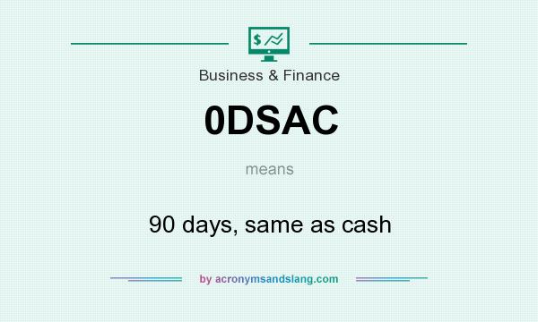 What does 0DSAC mean? It stands for 90 days, same as cash