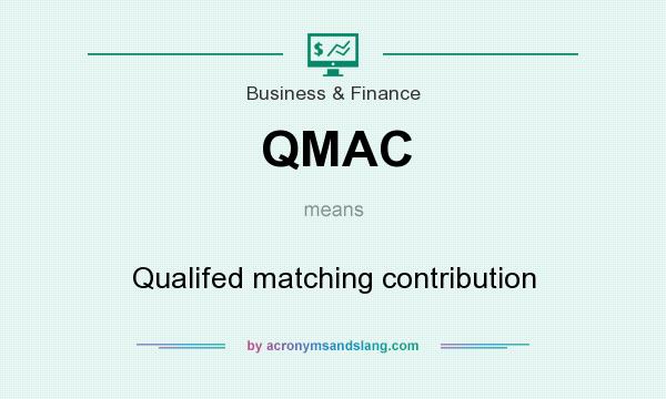 What does QMAC mean? It stands for Qualifed matching contribution