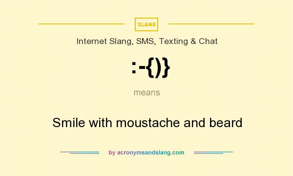 What does :-{)} mean? It stands for Smile with moustache and beard