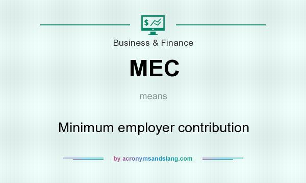 What does MEC mean? It stands for Minimum employer contribution