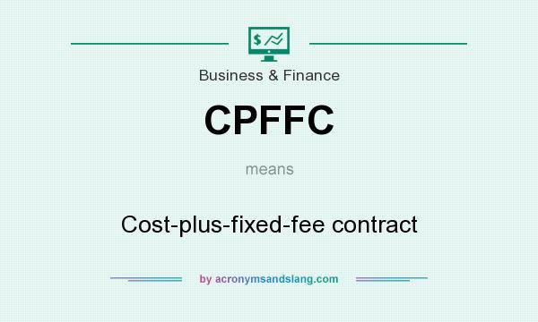 What does CPFFC mean? It stands for Cost-plus-fixed-fee contract