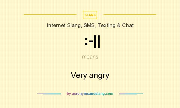 What does :-|| mean? It stands for Very angry