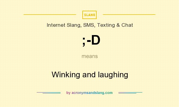What does ;-D mean? It stands for Winking and laughing