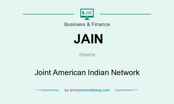 What does JAIN mean? It stands for Joint American Indian Network