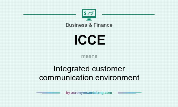 What does ICCE mean? It stands for Integrated customer communication environment