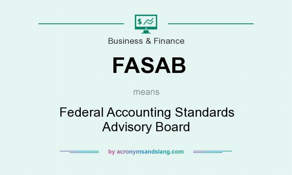 What does FASAB mean? It stands for Federal Accounting Standards Advisory Board