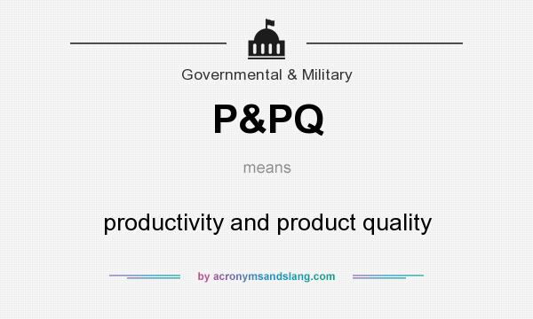 What does P&PQ mean? It stands for productivity and product quality