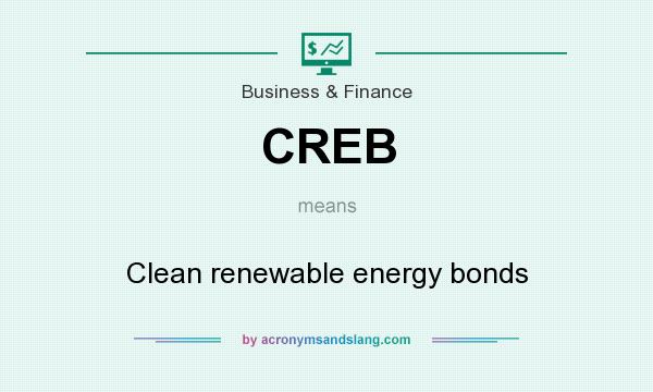 What does CREB mean? It stands for Clean renewable energy bonds