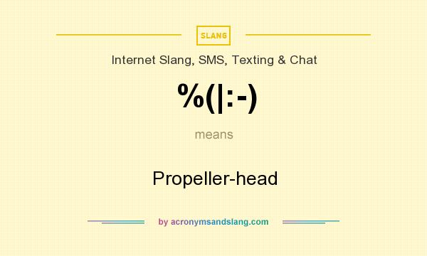 What does %(|:-) mean? It stands for Propeller-head