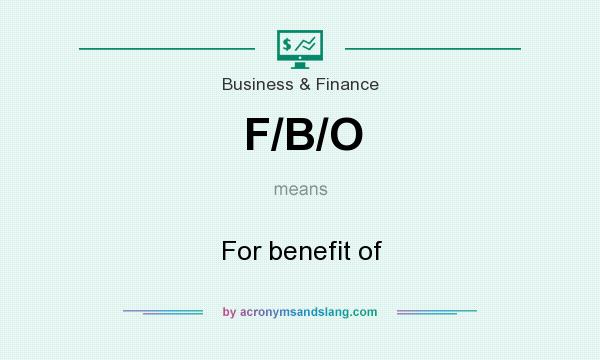 What does F/B/O mean? It stands for For benefit of