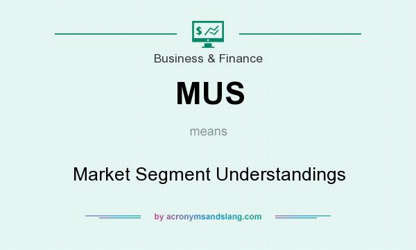 What does MUS mean? It stands for Market Segment Understandings