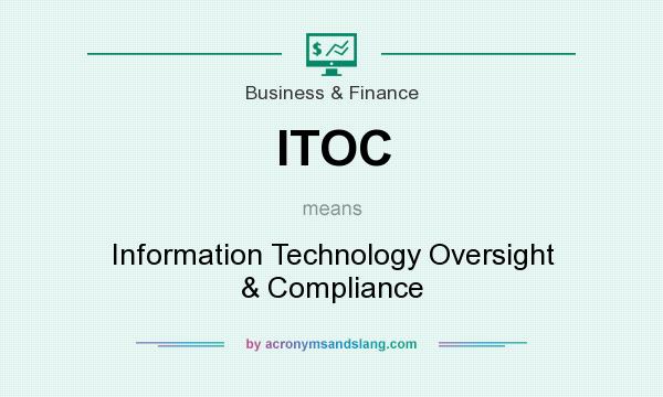 What does ITOC mean? It stands for Information Technology Oversight & Compliance