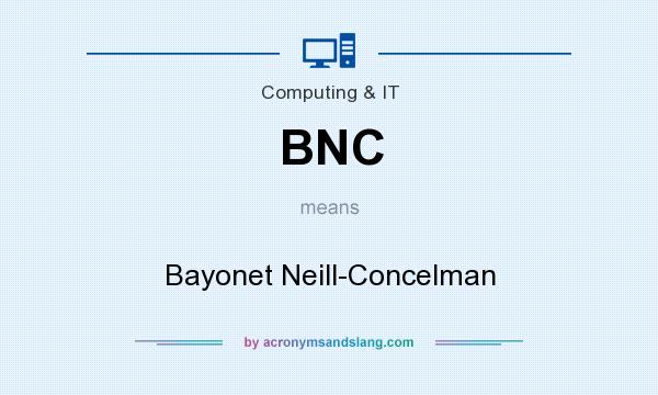What does BNC mean? It stands for Bayonet Neill-Concelman