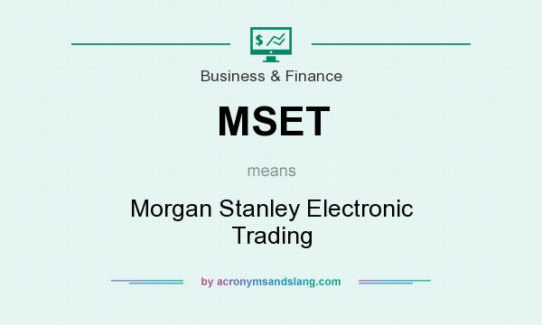 What does MSET mean? It stands for Morgan Stanley Electronic Trading
